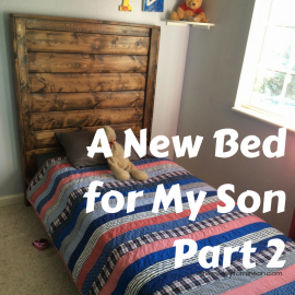 A New Bed for my (Oldest) Son, Part 2