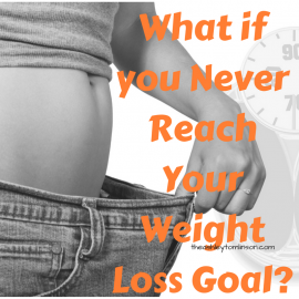 What if You Never Reach Your Weight Loss Goals?